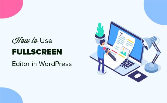 Using a distraction-free fullscreen editor in WordPress