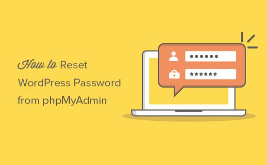 Reset your WordPress password from phpMyAdmin