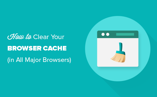 How to clear browser cache in all top browsers