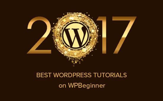 Best of Best WordPress Tutorials of 2017 on WPBeginner